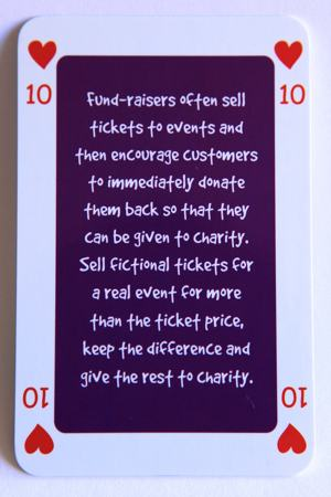 Playing card 10 of hearts reads: Fundraisers often sell tickets to events and then encourage customers to immediately donate them back so they can be given to charity. Sell fictional tickets for a real event for more than the ticket price, keep the difference and give the rest to charity.