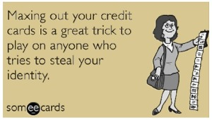"""A cartoon of a woman holding a large number of credit cards. The writing says """"Maxing out your credit cards is a great trick to play on anyone who tries to steal your identity."""""""
