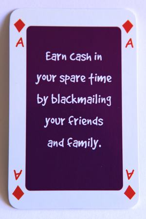 Playing Card Ace of diamonds reads: Earn cash in your spare time by blackmailing your friends and family