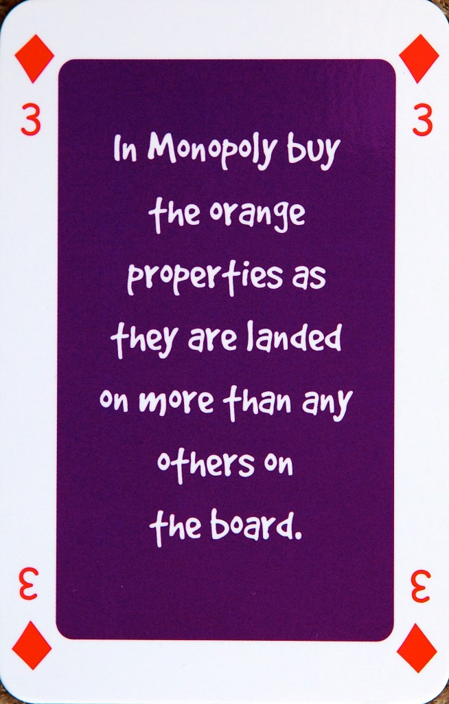 Playing card 3 of diamonds reads: In Monopoly buy the orange properties as they are landed on more than any others on the board.